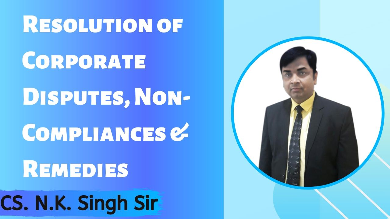 Paper-6: Resolution of Corporate Disputes, Non-Compliances & Remedies  CS