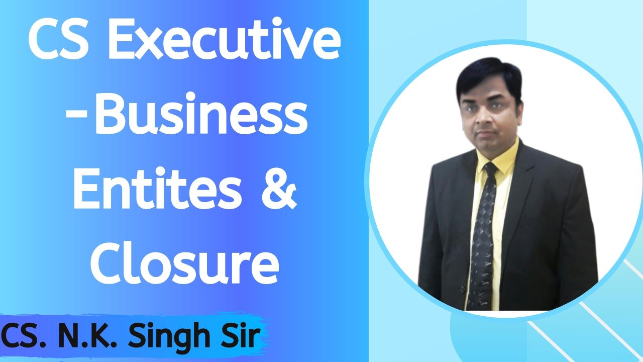 CS Executive -Setting up of Business Entities and Closure   CS102